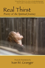 Real Thirst, Poetry of the Spiritual Journey, Ivan M. Granger