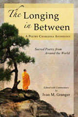 The Longing In Between, Sacred Poetry From Around the World, Poetry Chaikhana Anthology, Ivan M. Granger
